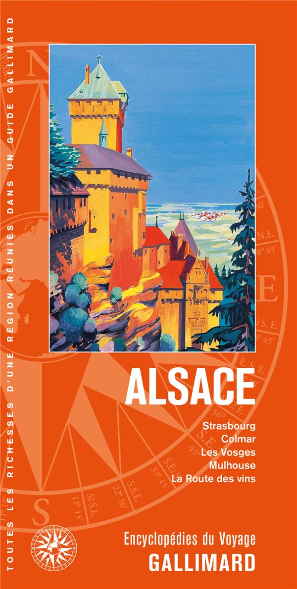 Alsace ; Strasbourg, Colmar, les Vosges, Mulhouse, la route des vins