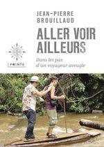 Aller voir ailleurs ; dans les pas d'un voyageur aveugle  - Jean-Pierre Brouillaud