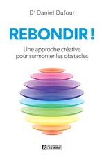 Rebondir !  - Dr. Daniel Dufour - Daniel Dufour