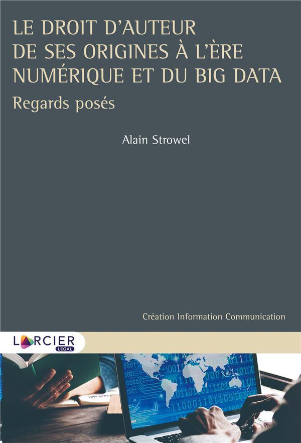 Le droit d'auteur de ses origines à l'ère numérique et du big data : regards posés