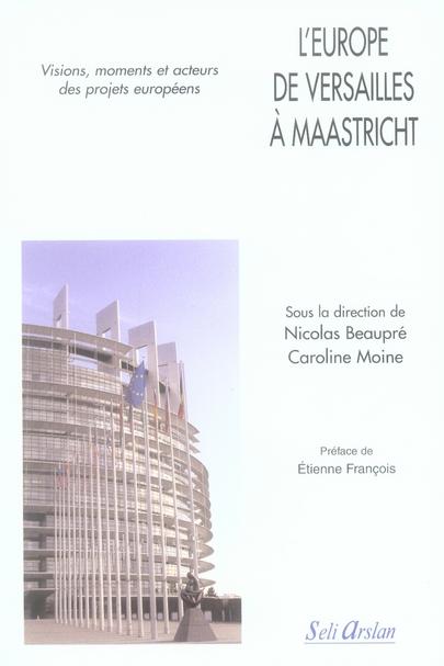 L'Europe de Versailles à Maastricht : visions, moments, acteurs des projets euro