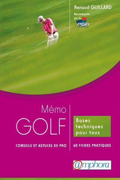 Memo Golf ; Conseils Et Astuces De Pro ; Bases Techniques Pour Tous : 60 Fiches Pratiques