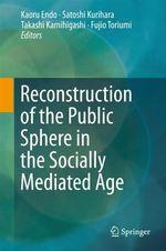 Reconstruction of the Public Sphere in the Socially Mediated Age  - Kaoru Endo - satoshi kurihara - Takashi Kamihigashi - Fujio Toriumi