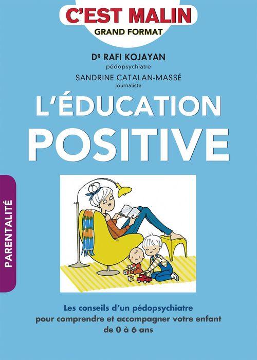 L'éducation positive, c'est malin . les conseils d'un pédopsychiatre pour comprendre et accompagner votre enfant de 0 à 6 ans