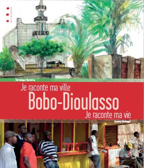 Bobo-Dioulasso : je raconte ma ville, je raconte ma vie