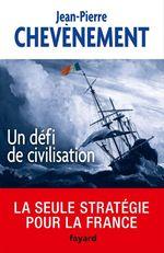 Un défi de civilisation  - Jean-Pierre Chevenement