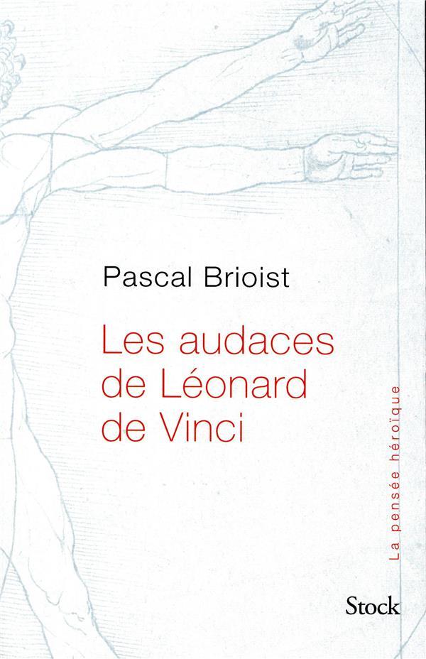 Les audaces de Léonard de Vinci ; les secrets de Léonard de Vinci enfin révélés