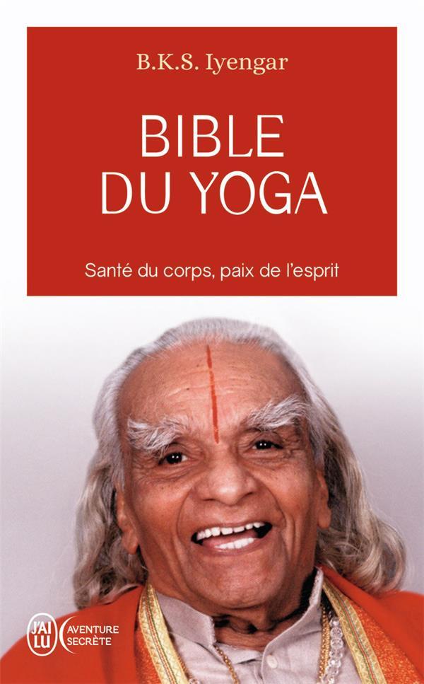 Bible du yoga ; santé du corps, paix de l'esprit