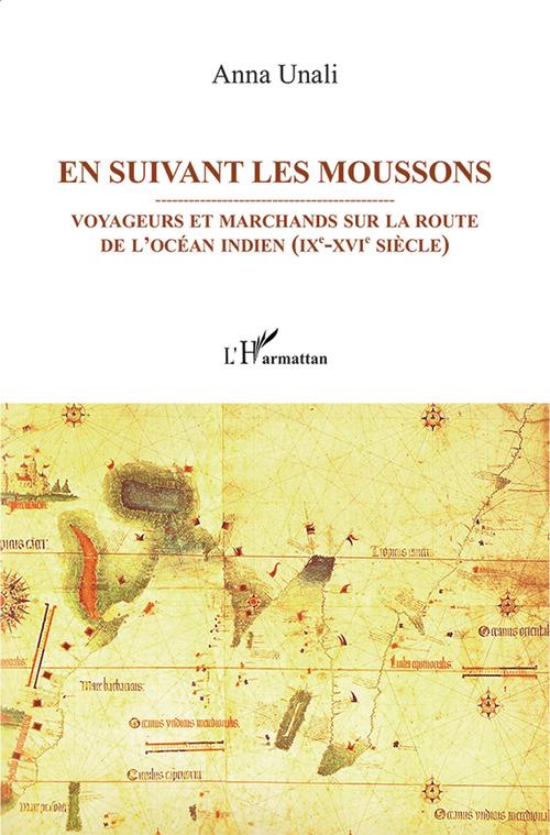 En suivant les moussons ; voyageurs et marchands sur les routes de l'Océan indien (IXe-XVIe siècle)
