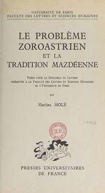 Le problème zoroastrien et la tradition mazdéenne  - Marijan Mole