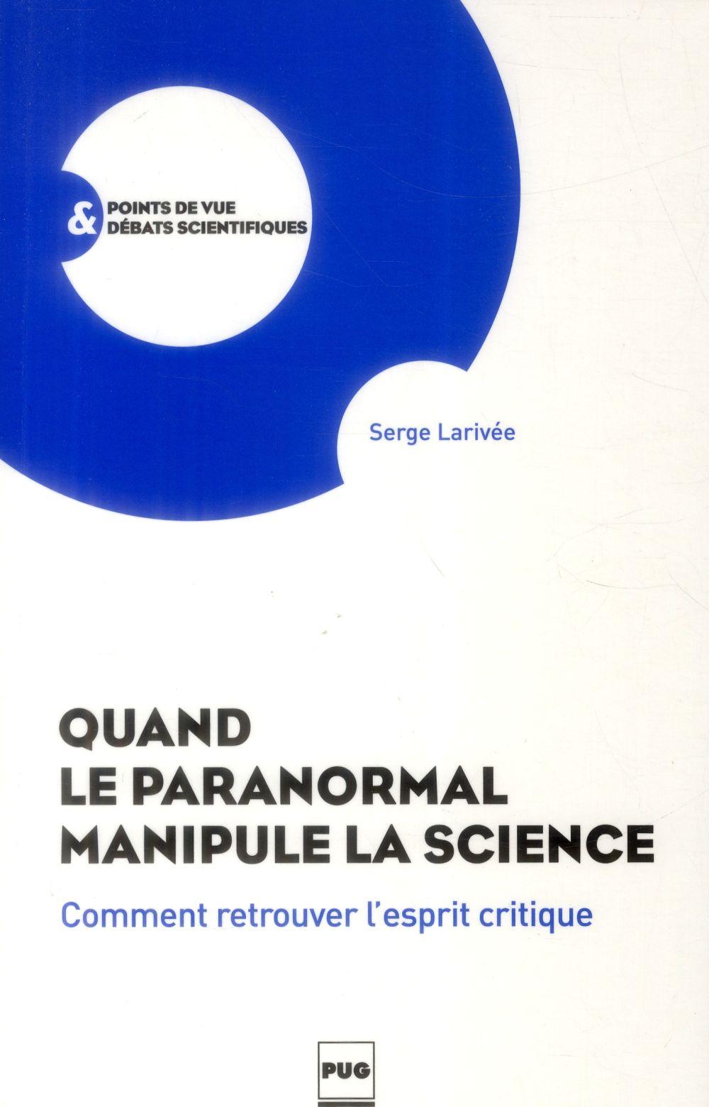 Quand le paranormal manipule la science ; comment retrouver l'esprit critique ?