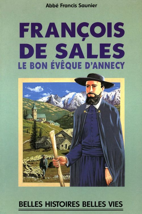 François de sales ; le bon évêque d'Annecy