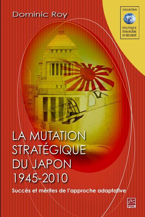 Mutation stratégique du Japon, 1945-2010 ; succès et mérites de l'approche adaptative