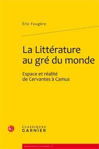La littérature au gré du monde ; espace et réalité de Cervantes à Camus