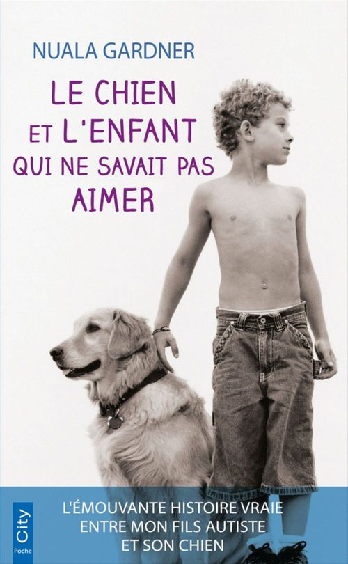 Le chien et l'enfant qui ne savait pas aimer  - Nuala Gardner
