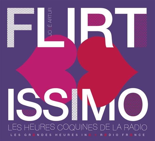 FLIRTISSIMO - LES HEURES COQUINES DE LA RAD IO ARTUR JOSE