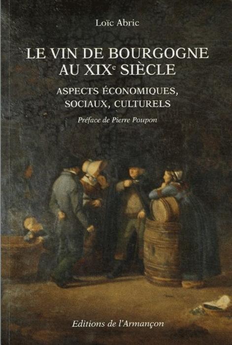 Le vin de Bourgogne au XIX siècle ; aspects économiques, sociaux, culturels