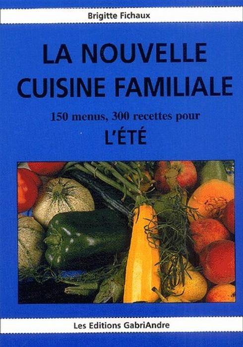 La nouvelle cuisine familiale ; 150 menus, 300 recettes pour l'été