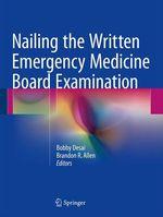 Nailing the Written Emergency Medicine Board Examination  - Bobby Desai - Brandon Allen