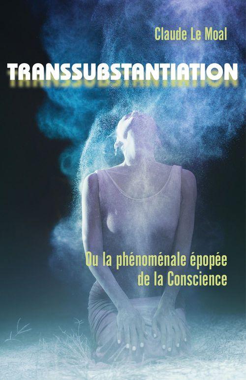 Transsubstantiation - ou la phenomenale epopee de la conscience