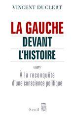 Vente EBooks : La Gauche devant l'histoire. A la reconquête d'une conscience politique  - Vincent Duclert