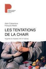 Les Tentations de la chair  - Alain CABANTOUS - François Walter