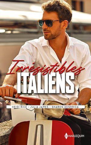 Vente Livre Numérique : Irrésistibles Italiens  - Heidi Rice  - Julia James  - Sharon Kendrick