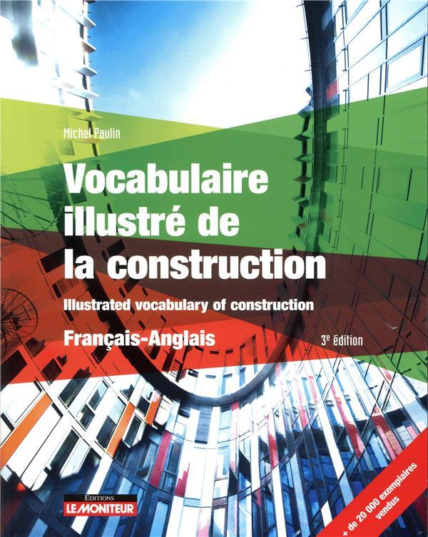 Vocabulaire illustré de la construction ; français - anglais - illustrated vocabulary of construction Français-Anglais