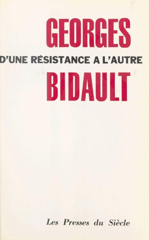 D'une Résistance à l'autre  - Georges Bidault
