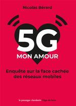 Couverture de 5g, mon amour ; enquête sur la face cachée des réseaux mobiles