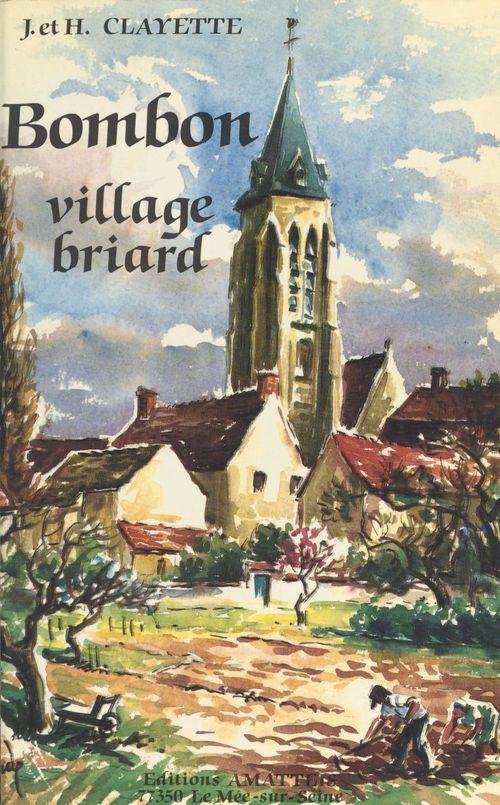 Bombon, village briard  - Jacqueline Clayette  - Henri Clayette