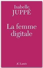 La femme digitale  - Isabelle Juppé