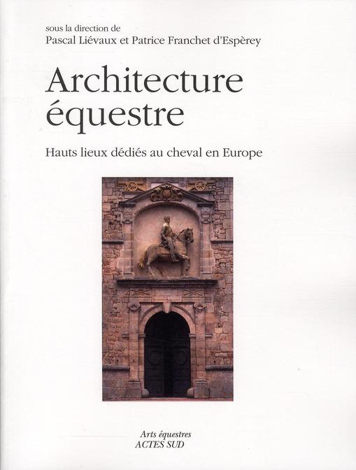 Architectures Equestres ; Hauts Lieux Dedies Au Cheval En Europe