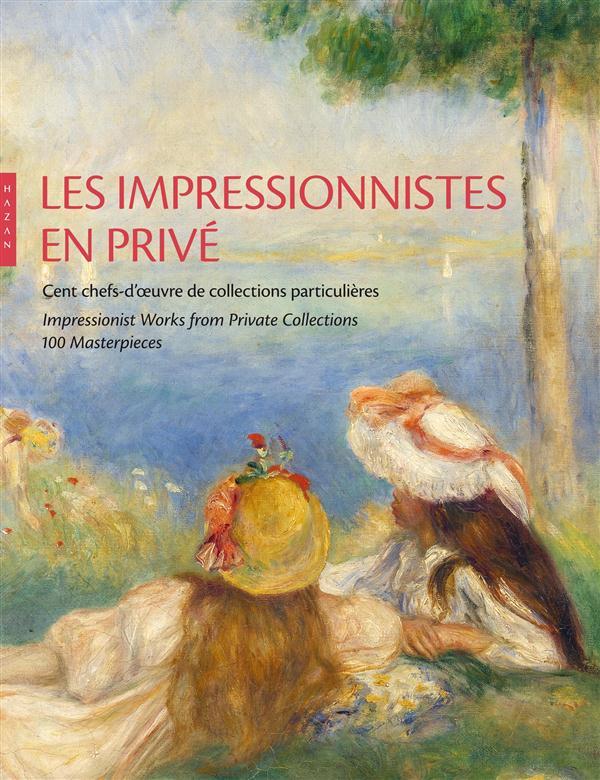 Les impressionnistes en privé ; cent chefs-d'oeuvre de collections particulières
