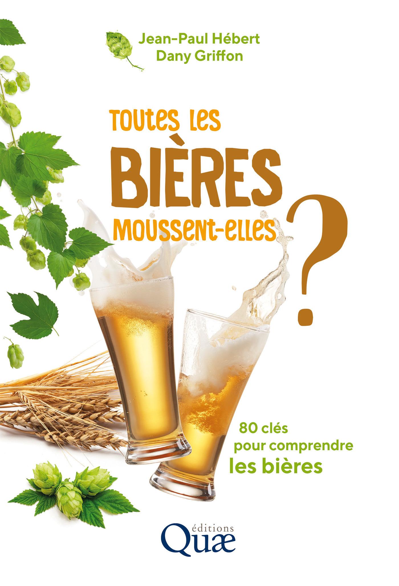 Toutes les bières moussent-elles ? ; 80 clés pour comprendre les bières (2e édition)