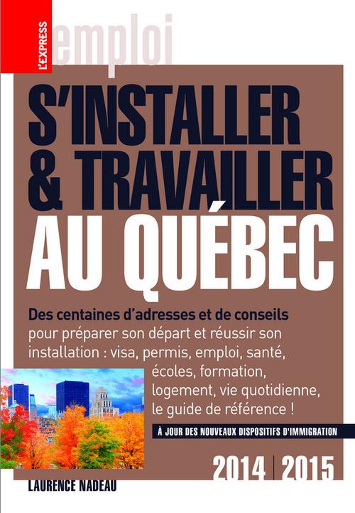 S'installer et travailler au Québec (édition 2014-2015)