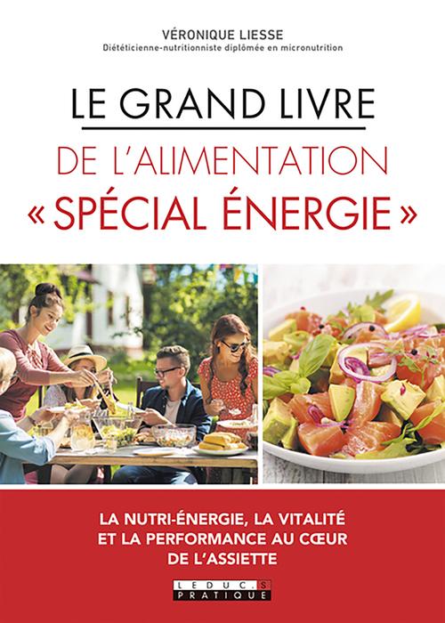 """Le grand livre de l'alimentation """"spécial énergie""""  - Véronique Liesse"""