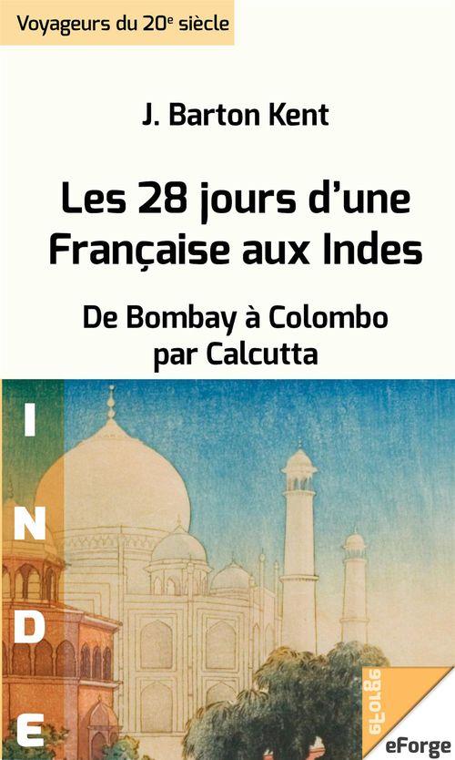 Les 28 jours d'une Française aux Indes. De Bombay à Colombo par Calcutta