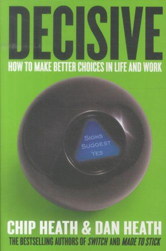 Decisive - how to make better choices in life and work