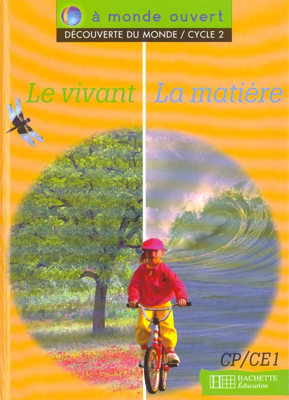 A Monde Ouvert ; Decouverte Du Monde ; Cp/Ce1 ; Cycle 2 ; Le Vivant, La Matiere ; Livre De L'Eleve