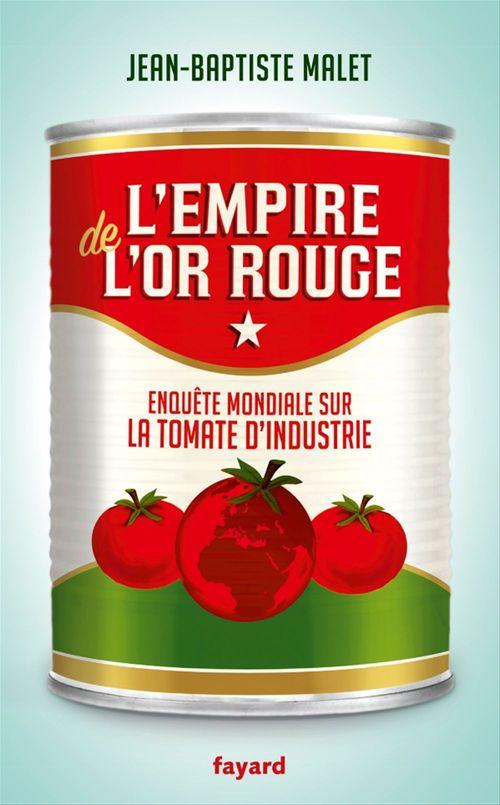 l'empire de l'or rouge ; enquête mondiale sur la tomate d'industrie