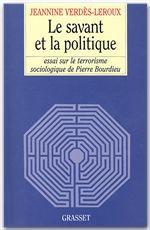 Le savant et la politique  - Jeannine Verdès-Leroux