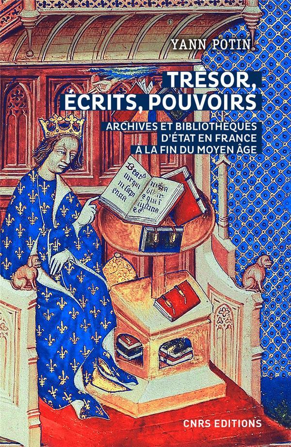 Trésor, écrits, pouvoirs ; archives et bibliothèques à la fin du moyen âge
