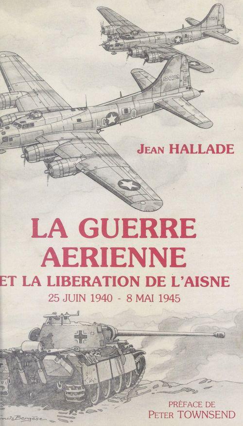 La guerre aérienne et la libération de l'Aisne, 25 juin 1940-8 mai 1945