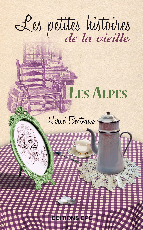 Les petites histoires de la vieille ; les Alpes