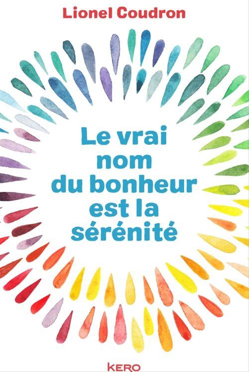 Le vrai nom du bonheur est la sérénité  - Lionel Coudron