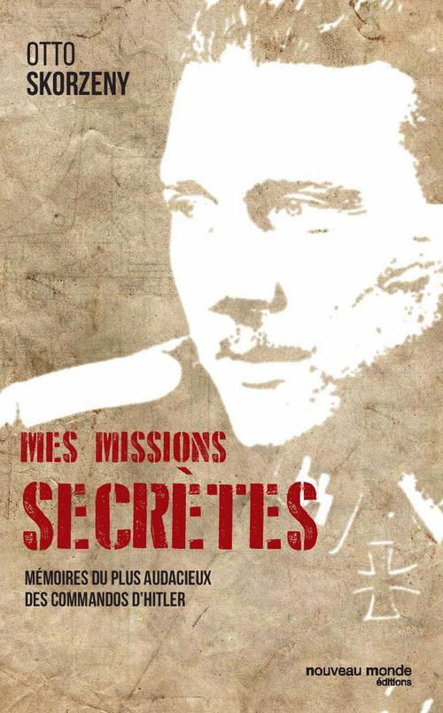 Mes missions secrètes ; mémoires du plus audacieux des commandos d'Hitler