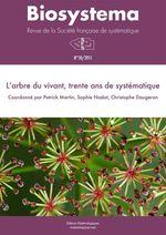 Biosystema : L´arbre du vivant, trente ans de systématique - n°30/2015  - Christophe Daugeron - Patrick Martin - Sophie Nadot