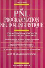 La PNL, programmation neuro-linguistique : pour accéder aux ressources qui sont en chacun de nous  - G Rard Douat - Gérard Douat
