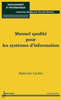Manuel Qualite Pour Les Systemes D'Information (Collection Management Et Informatique)